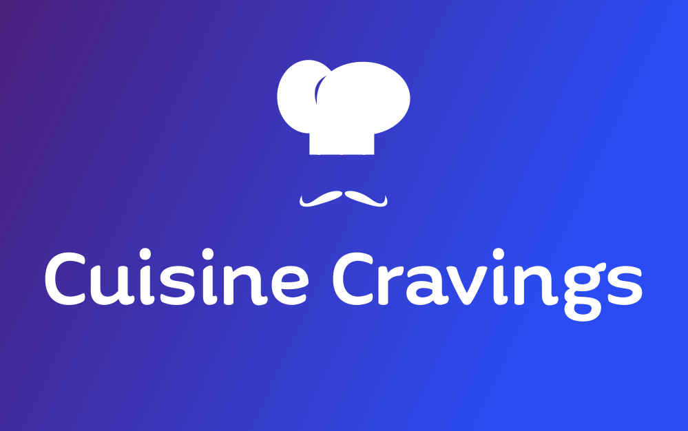 Cuisine Cravings | Traditional Modern Cuisine Recipes