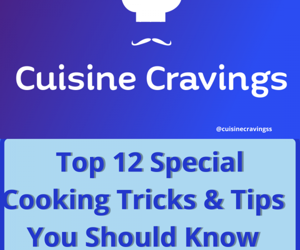Top 12 Special Cooking Tricks & Tips You Should Know