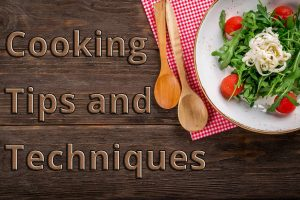 Cooking Tips or Tactics You Must Know