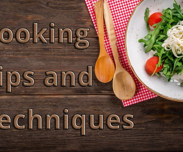 Top 6 Cooking Tips and Techniques Makes Food Delicious