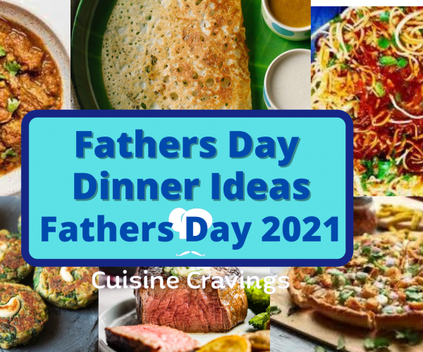 Happy Fathers Day 2021 Special Dinner Ideas | Cuisine Cravings